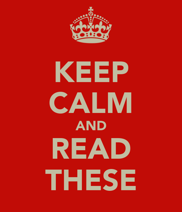 KEEP CALM AND READ THESE