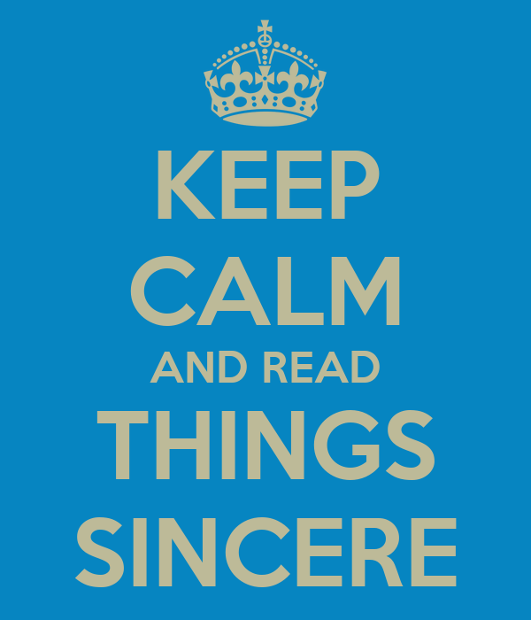 KEEP CALM AND READ THINGS SINCERE
