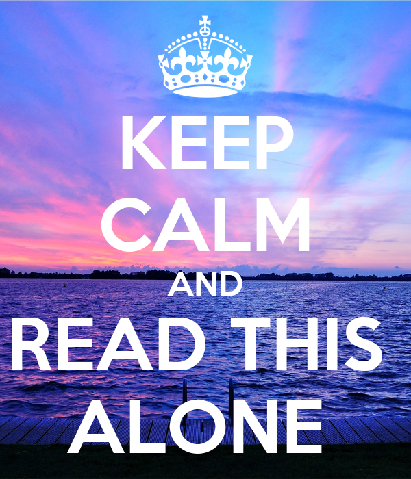 KEEP CALM AND READ THIS  ALONE