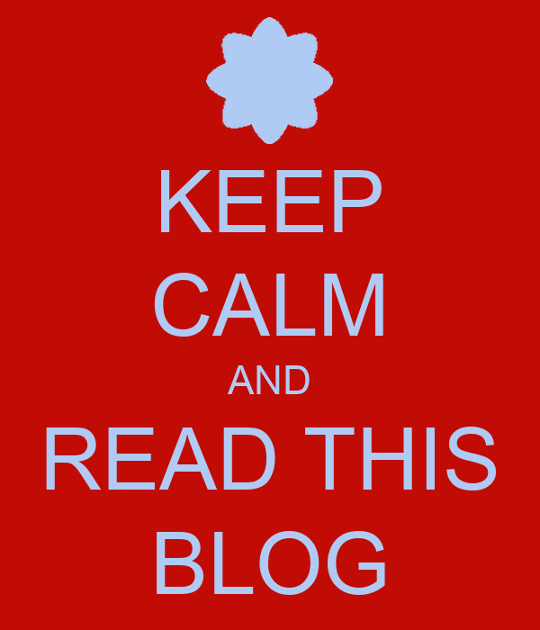 KEEP CALM AND READ THIS BLOG
