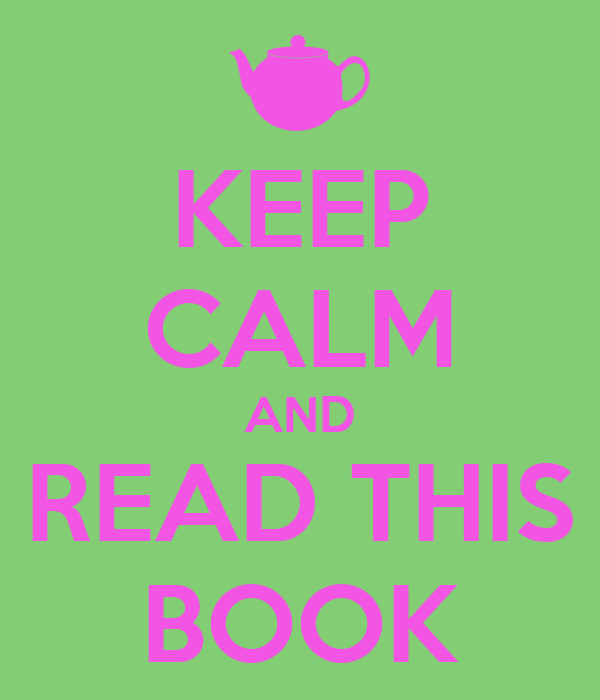 KEEP CALM AND READ THIS BOOK