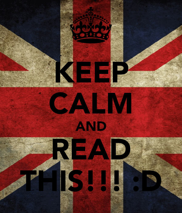 KEEP CALM AND READ THIS!!! :D