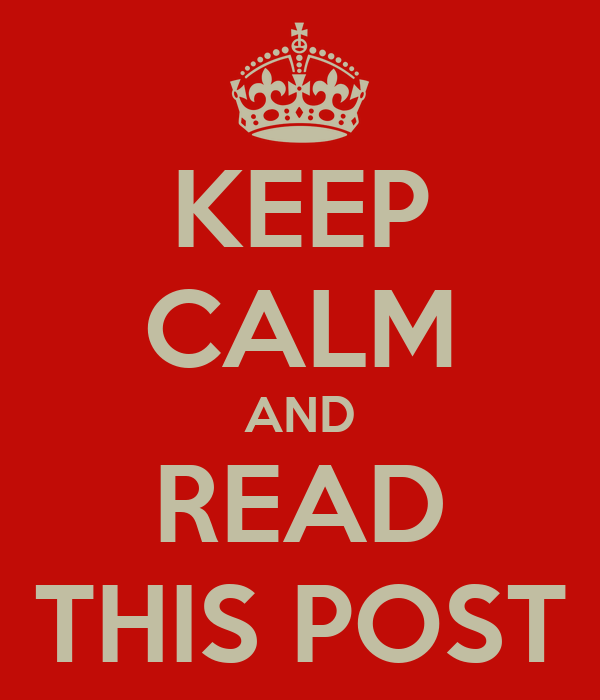 KEEP CALM AND READ THIS POST