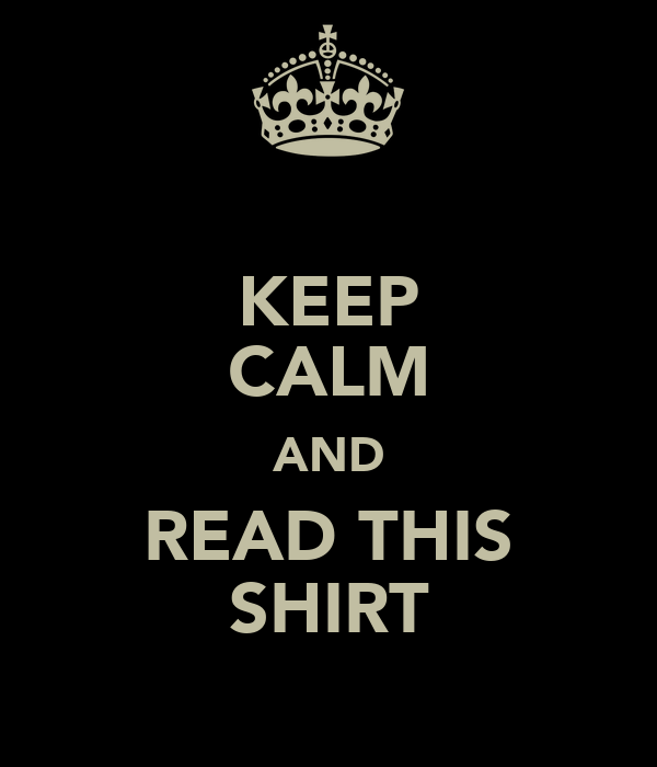 KEEP CALM AND READ THIS SHIRT