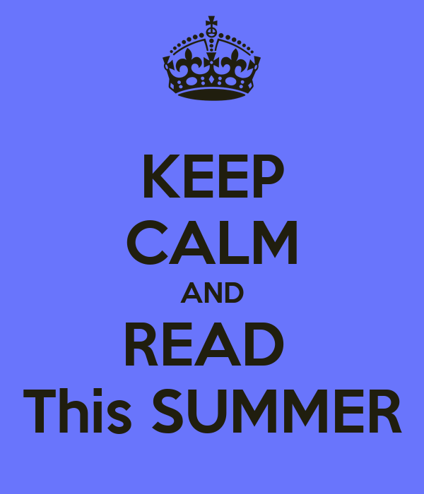 KEEP CALM AND READ  This SUMMER