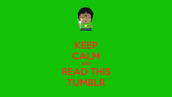 KEEP CALM AND READ THIS TUMBLR