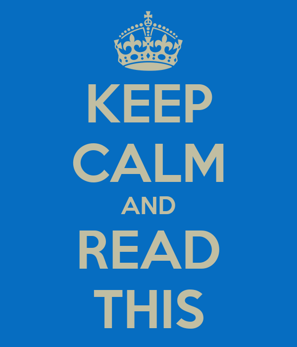 KEEP CALM AND READ THIS