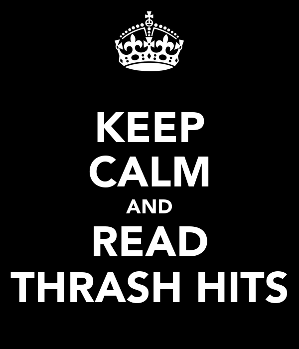 KEEP CALM AND READ THRASH HITS