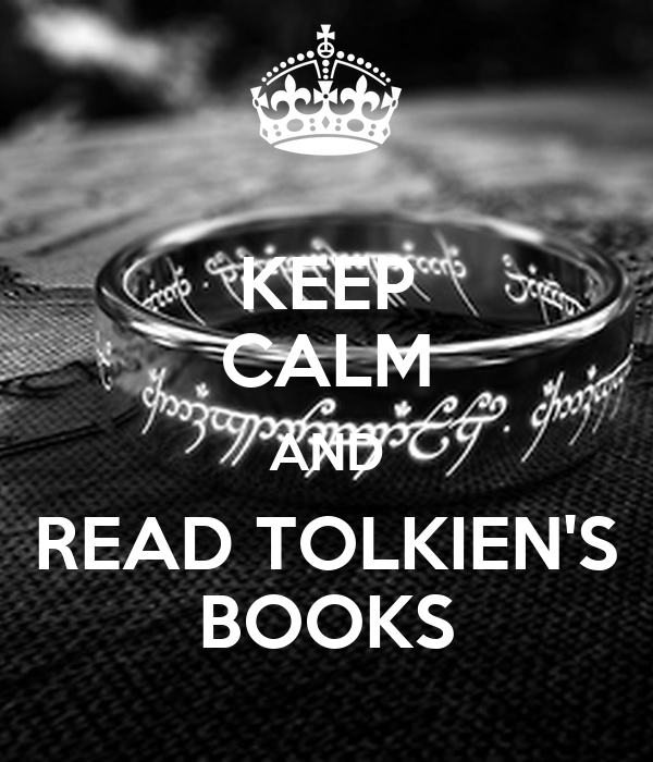 KEEP CALM AND READ TOLKIEN'S BOOKS