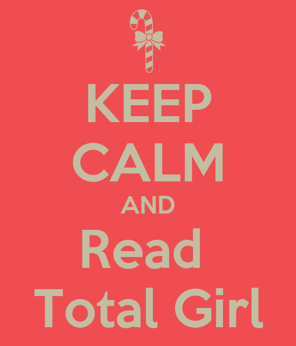 KEEP CALM AND Read  Total Girl