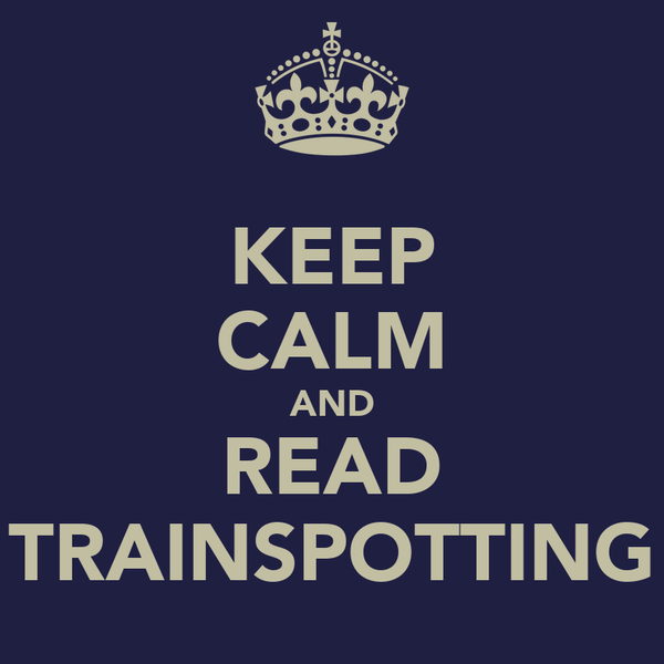 KEEP CALM AND READ TRAINSPOTTING