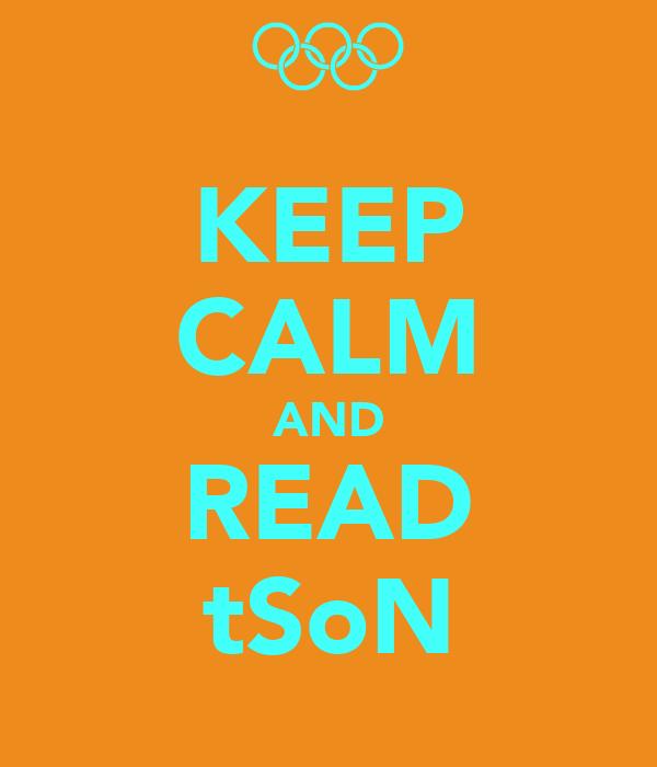 KEEP CALM AND READ tSoN