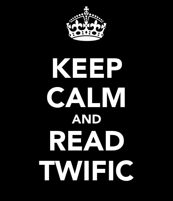 KEEP CALM AND READ TWIFIC