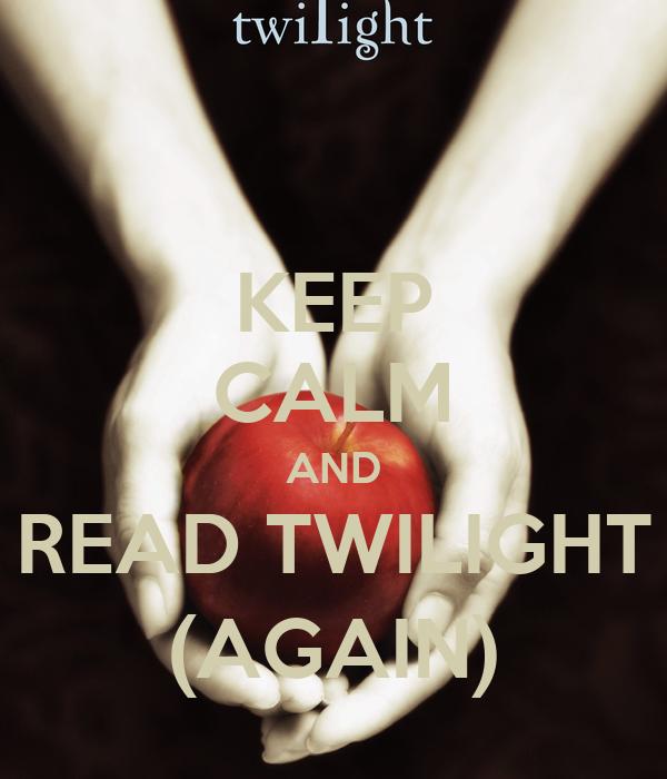 KEEP CALM AND READ TWILIGHT (AGAIN)