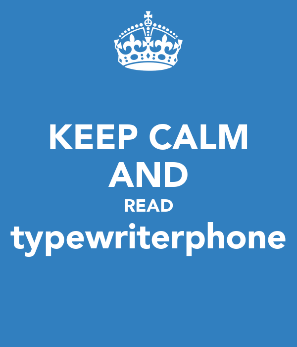 KEEP CALM AND READ typewriterphone