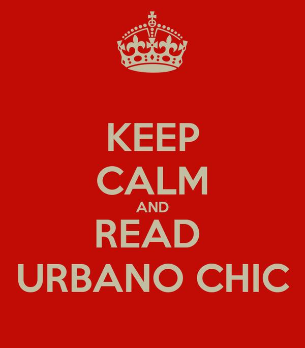 KEEP CALM AND READ  URBANO CHIC