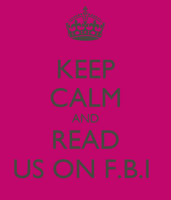 KEEP CALM AND READ US ON F.B.I