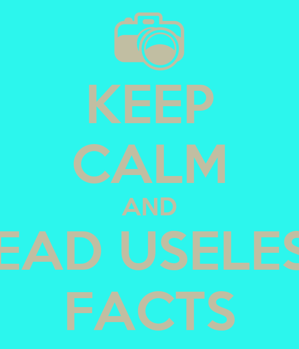 KEEP CALM AND READ USELESS FACTS