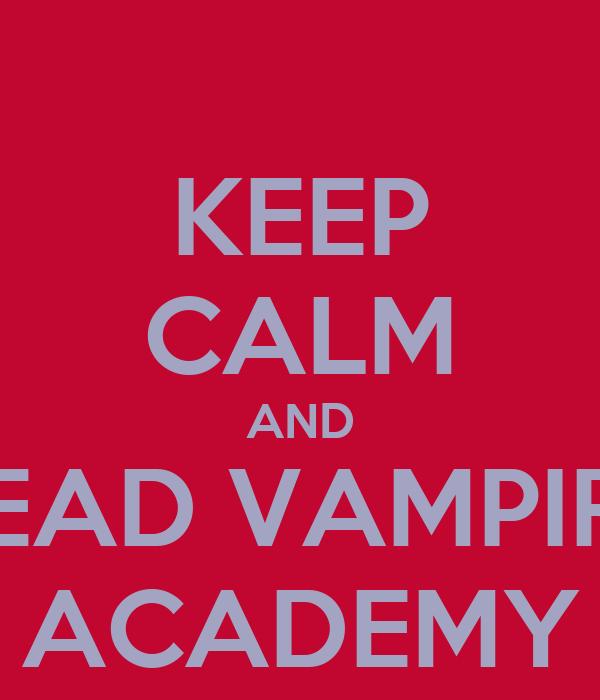 KEEP CALM AND READ VAMPIRE ACADEMY