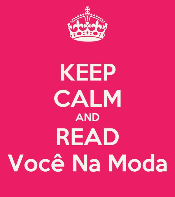 KEEP CALM AND READ Você Na Moda