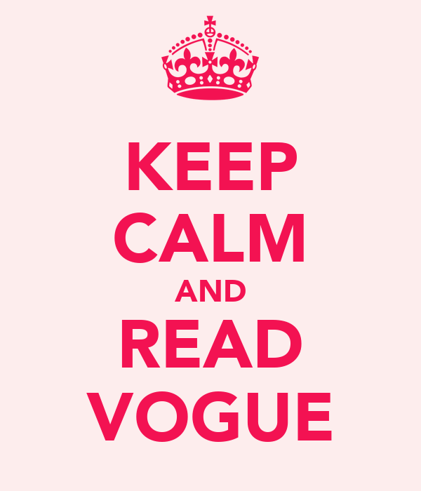 KEEP CALM AND READ VOGUE