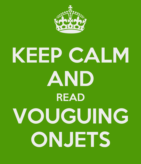 KEEP CALM AND READ VOUGUING ONJETS