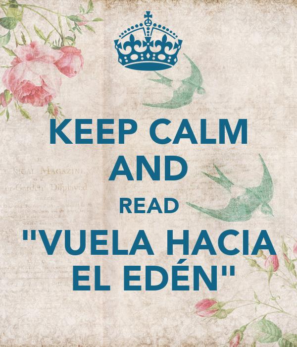 """KEEP CALM AND READ """"VUELA HACIA  EL EDÉN"""""""