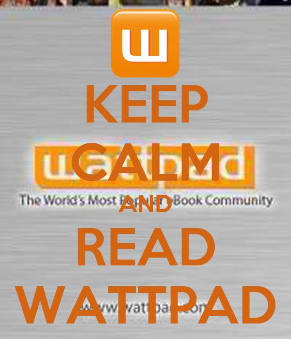 KEEP CALM AND READ WATTPAD
