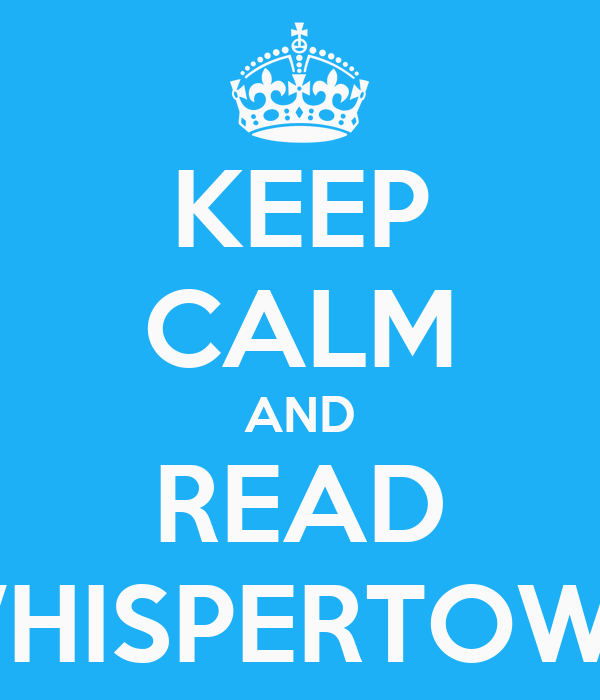 KEEP CALM AND READ WHISPERTOWN