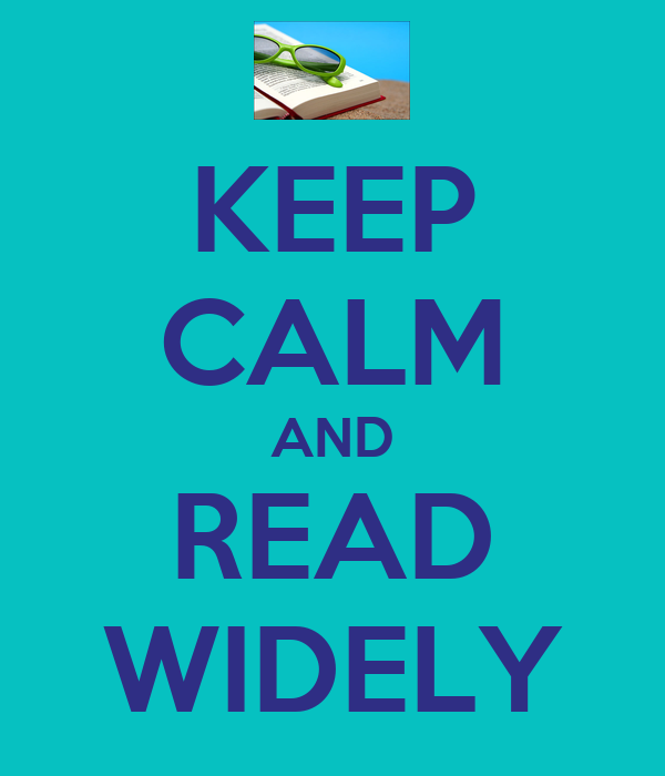 KEEP CALM AND READ WIDELY