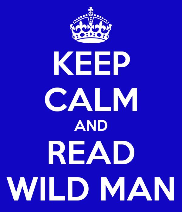 KEEP CALM AND READ WILD MAN