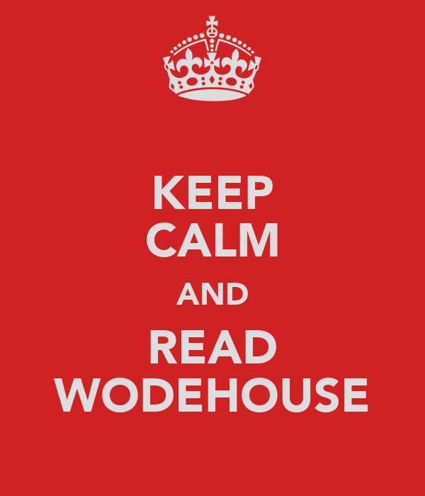 KEEP CALM AND READ WODEHOUSE