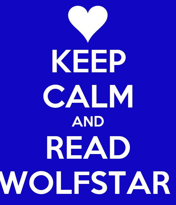 KEEP CALM AND READ WOLFSTAR