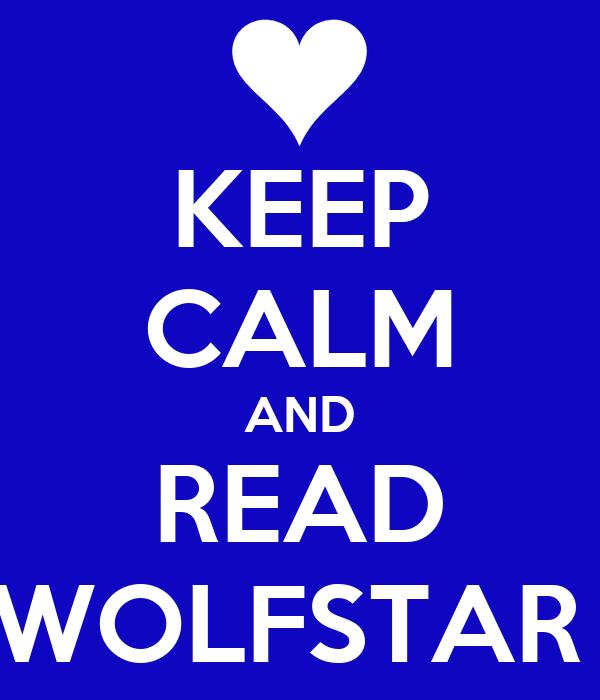 KEEP CALM AND READ WOLFSTAR