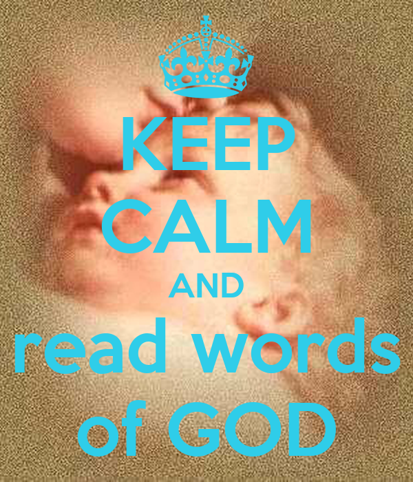 KEEP CALM AND read words of GOD