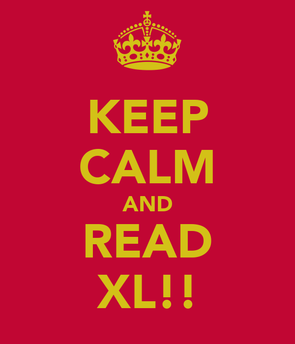 KEEP CALM AND READ XL!!