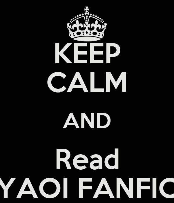 KEEP CALM AND Read YAOI FANFIC