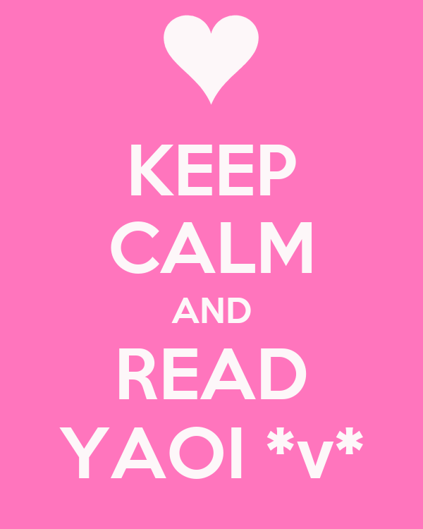 KEEP CALM AND READ YAOI *v*