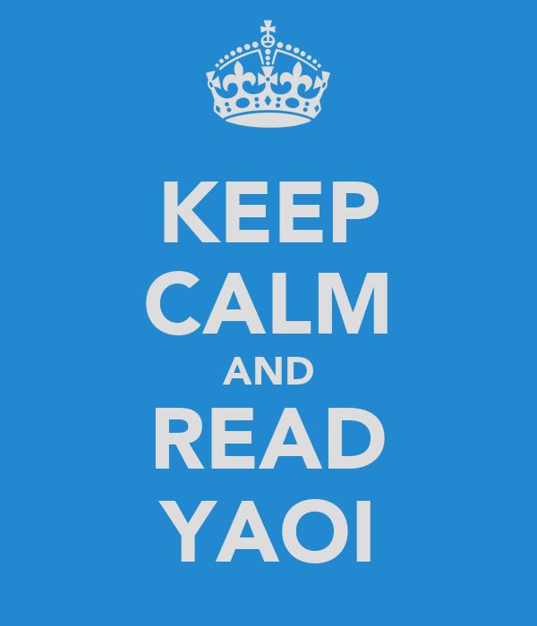 KEEP CALM AND READ YAOI