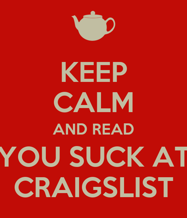 KEEP CALM AND READ YOU SUCK AT CRAIGSLIST