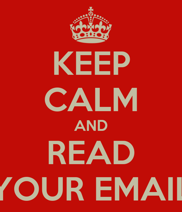 KEEP CALM AND READ YOUR EMAIL