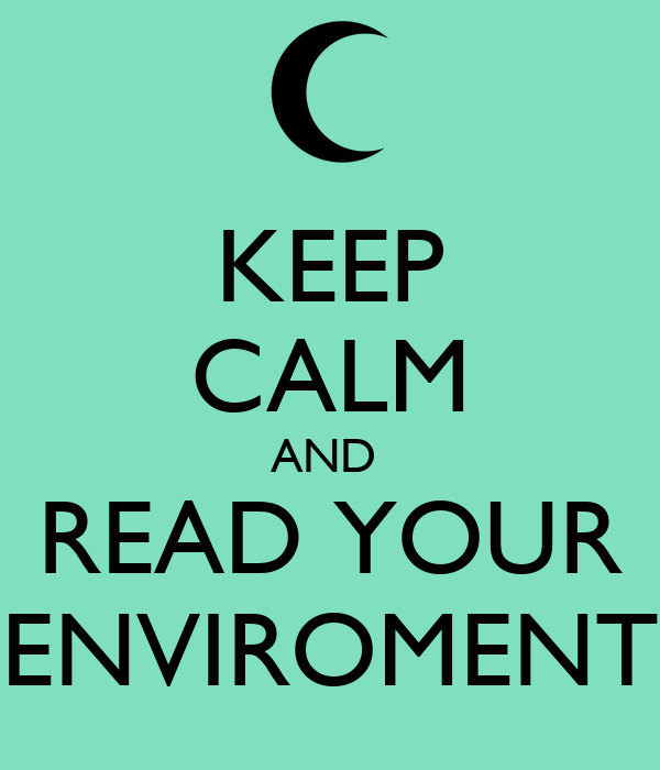 KEEP CALM AND  READ YOUR ENVIROMENT