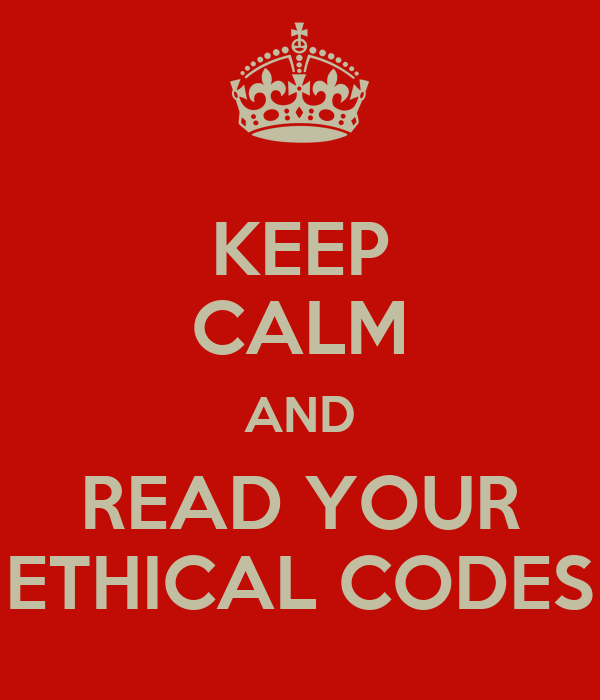 KEEP CALM AND READ YOUR ETHICAL CODES