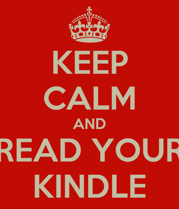 KEEP CALM AND READ YOUR KINDLE