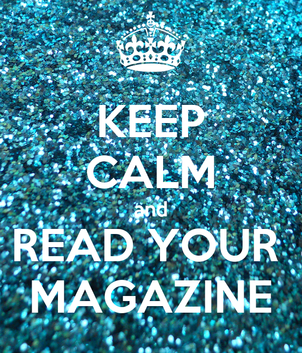 KEEP CALM and READ YOUR  MAGAZINE