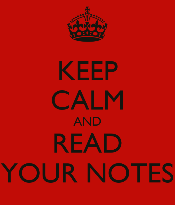 KEEP CALM AND READ YOUR NOTES