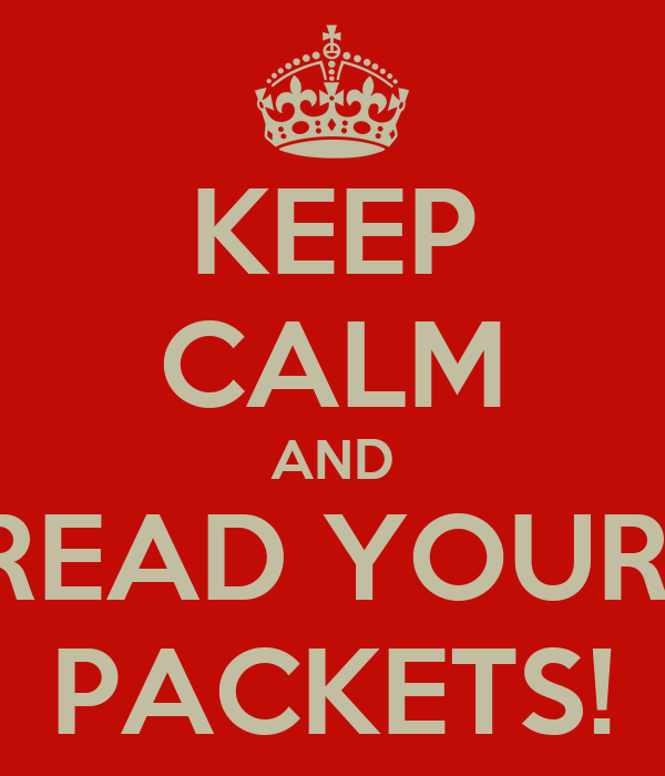 KEEP CALM AND READ YOUR  PACKETS!