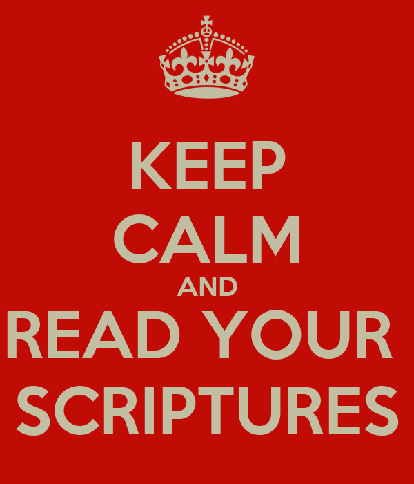 KEEP CALM AND READ YOUR  SCRIPTURES