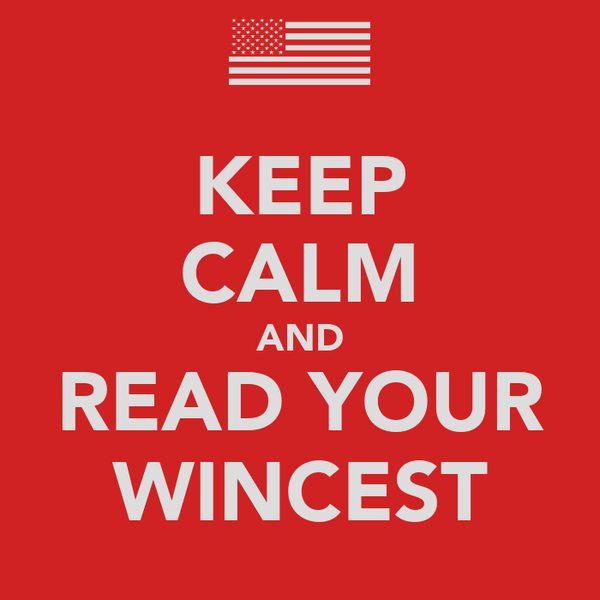 KEEP CALM AND READ YOUR WINCEST