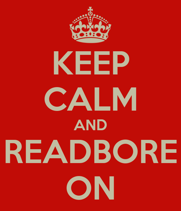 KEEP CALM AND READBORE ON